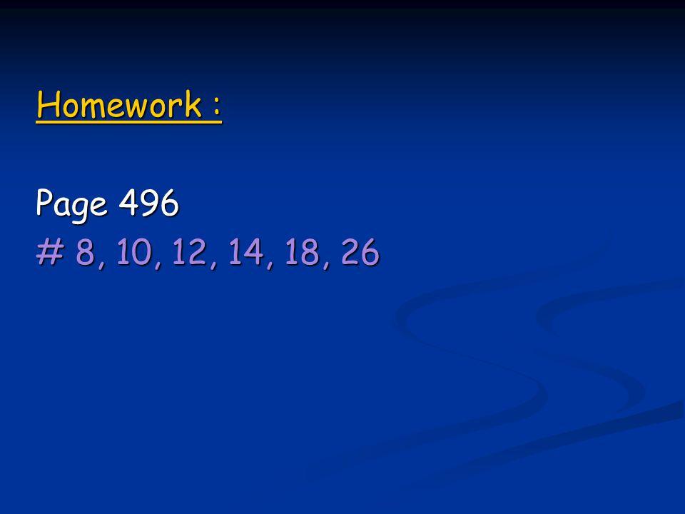 Homework : Page 496 # 8, 10, 12, 14, 18, 26