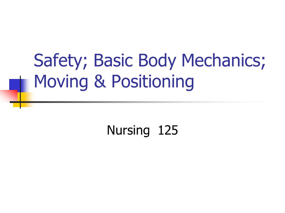 Moving & Positioning: Nursing Process Assessment Comfort level & alignment while lying down Risk factors - Ability to move, paralysis Level of consciousness Physical ability/motivation Presence of tubes, incisions, equipment Nursing Diagnosis Defining characteristics from the assessment Activity intolerance Impaired physical mobility Impaired skin integrity refer to Perry and Potter