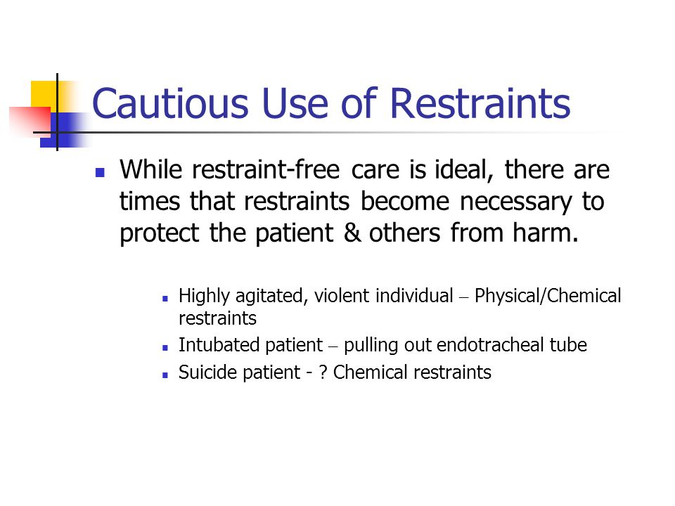 Cautious Use of Restraints While restraint-free care is ideal, there are times that restraints become necessary to protect the patient & others from harm.