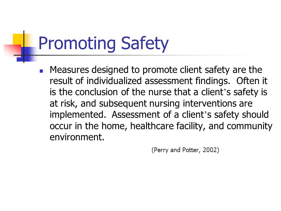 Promoting Safety Measures designed to promote client safety are the result of individualized assessment findings.