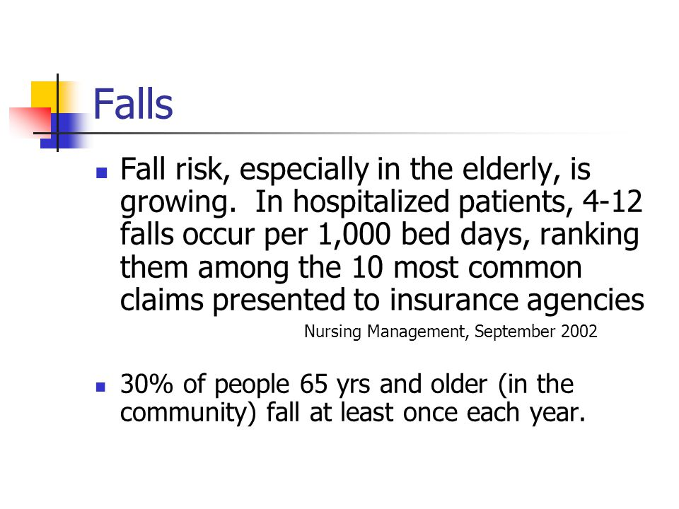 Falls Fall risk, especially in the elderly, is growing.