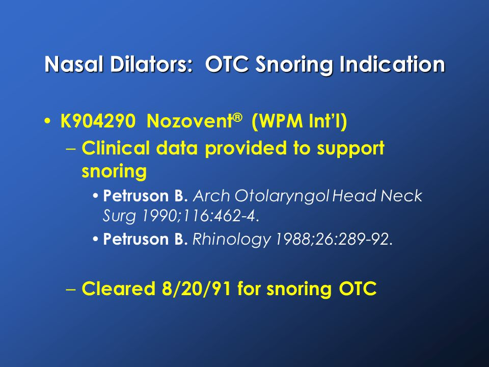 Nasal Dilators: OTC Snoring Indication K904290 Nozovent ® (WPM Int'l) – Clinical data provided to support snoring Petruson B.