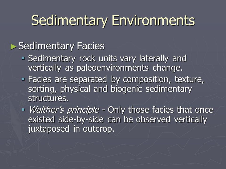 Sedimentary Environments ► Sedimentary Facies  Sedimentary rock units vary laterally and vertically as paleoenvironments change.