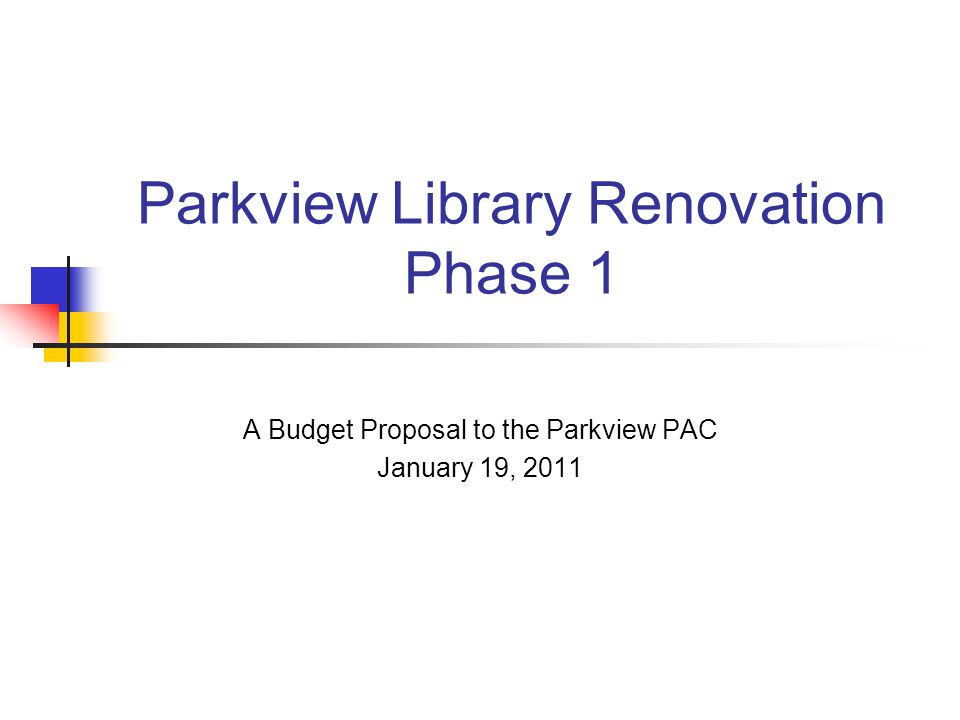 Parkview Library Renovation Phase 1 A Budget Proposal to the Parkview PAC January 19, 2011