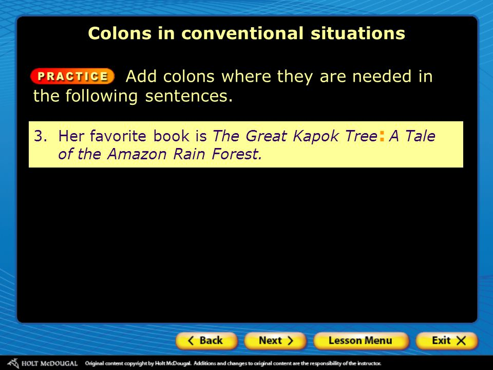 3.Her favorite book is The Great Kapok Tree A Tale of the Amazon Rain Forest. : Colons in conventional situations Add colons where they are needed in