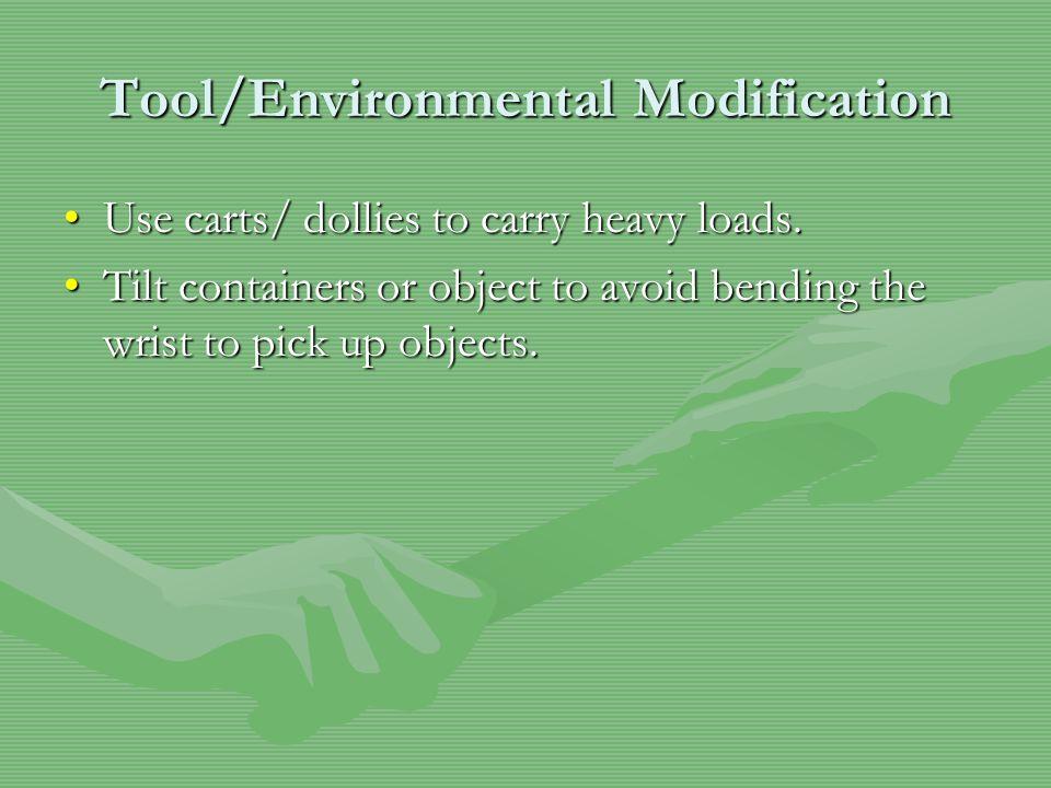 Tool/Environmental Modification Use carts/ dollies to carry heavy loads.Use carts/ dollies to carry heavy loads.