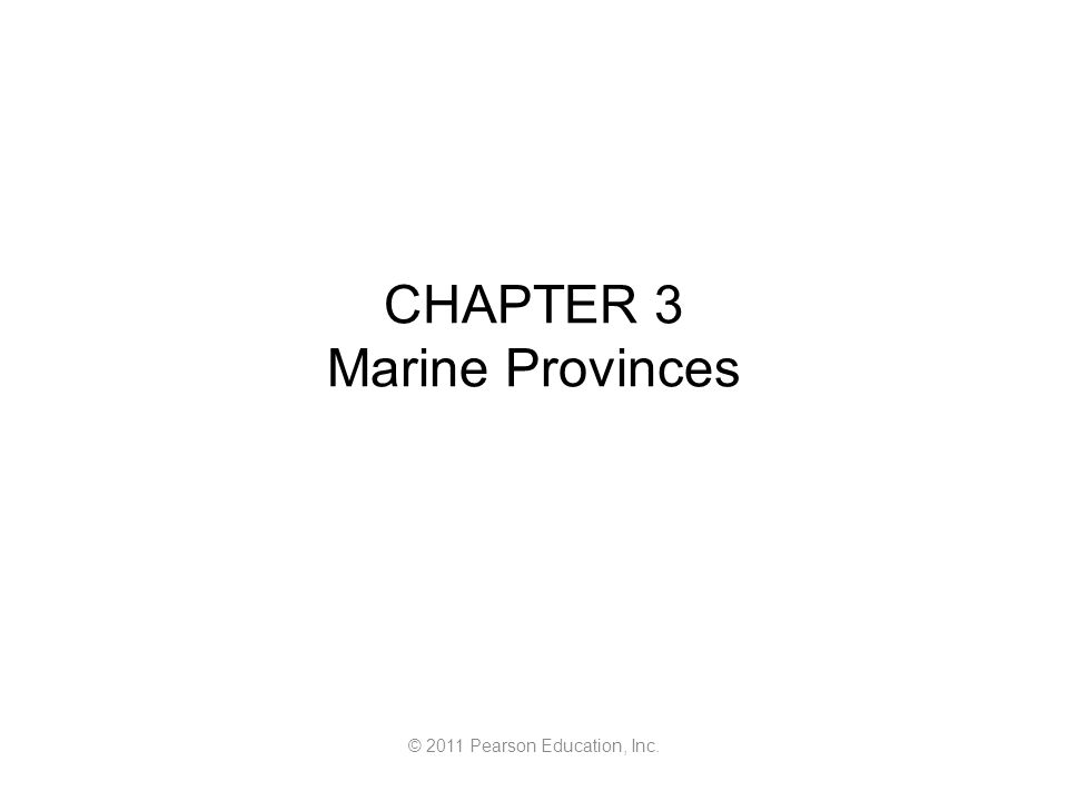 © 2011 Pearson Education, Inc. CHAPTER 3 Marine Provinces