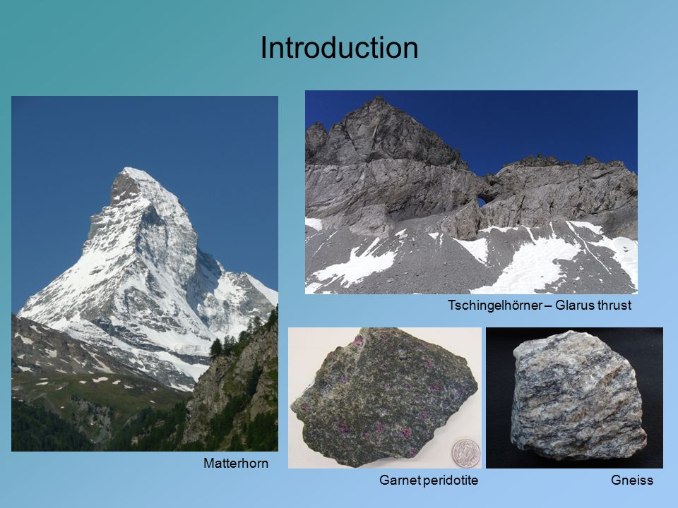 Introduction Matterhorn Tschingelhörner – Glarus thrust Garnet peridotiteGneiss