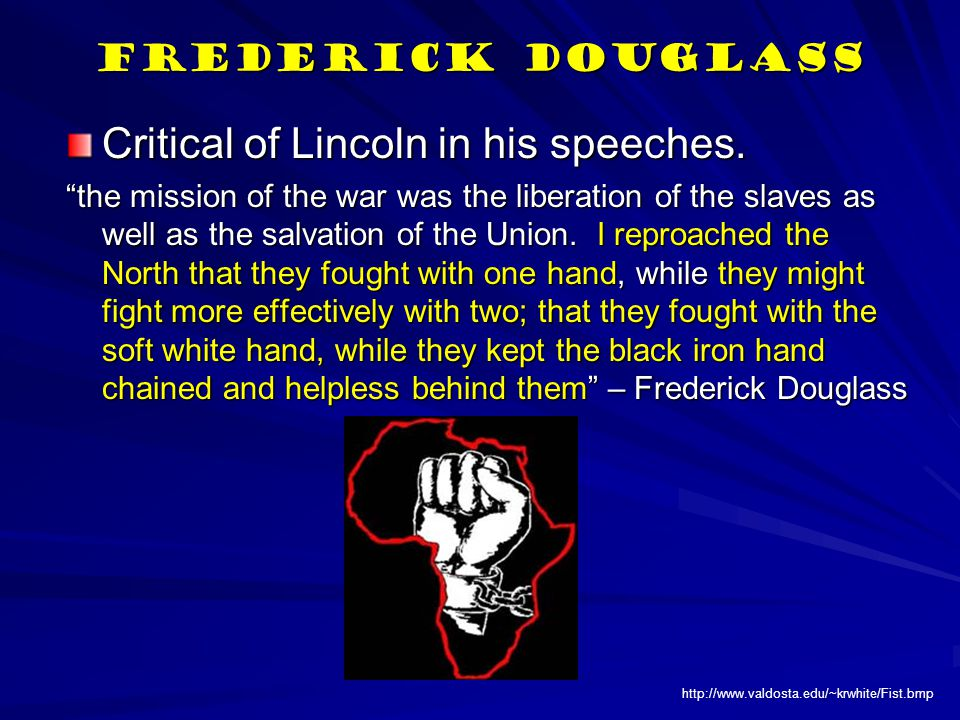 Frederick Douglass Critical of Lincoln in his speeches.