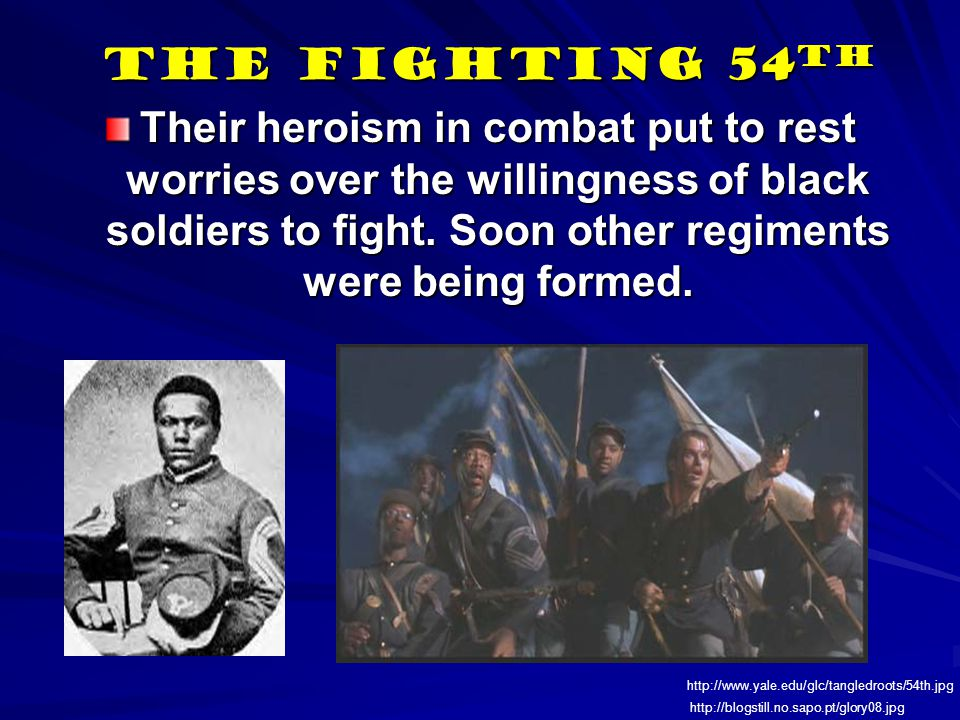 The Fighting 54 th Their heroism in combat put to rest worries over the willingness of black soldiers to fight.