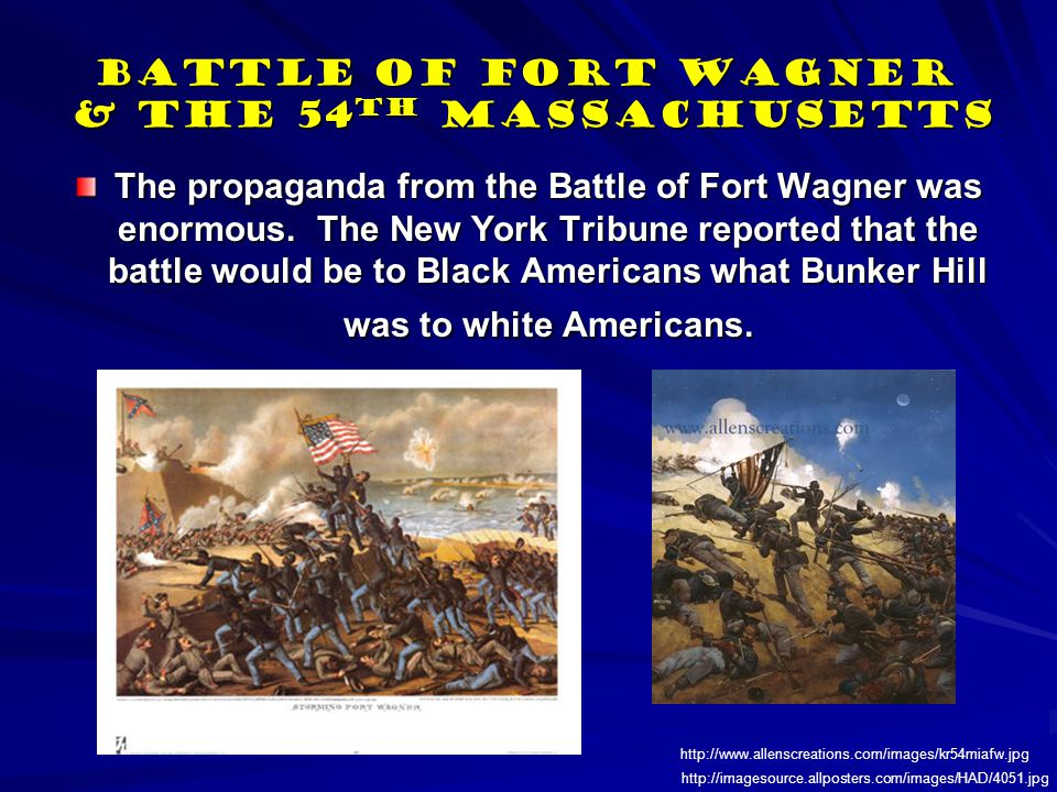 Battle of Fort Wagner & the 54 th Massachusetts The propaganda from the Battle of Fort Wagner was enormous. The New York Tribune reported that the bat