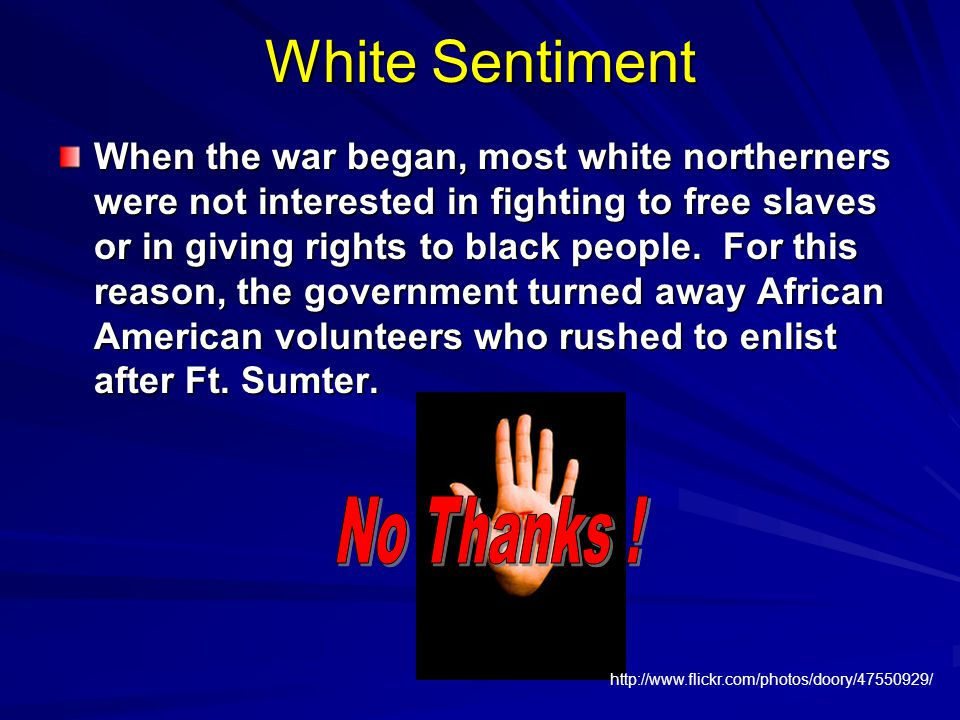 White Sentiment When the war began, most white northerners were not interested in fighting to free slaves or in giving rights to black people.