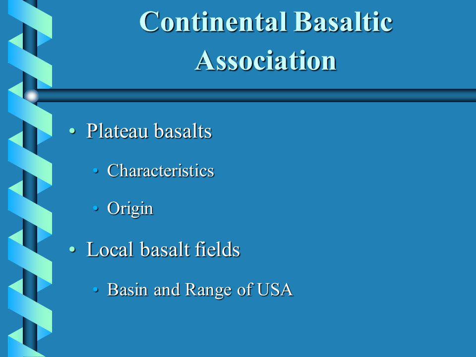 Continental Basaltic Association Plateau basaltsPlateau basalts CharacteristicsCharacteristics OriginOrigin Local basalt fieldsLocal basalt fields Basin and Range of USABasin and Range of USA