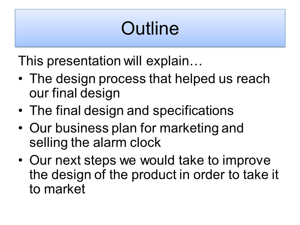 This presentation will explain… The design process that helped us reach our final design The final design and specifications Our business plan for mar