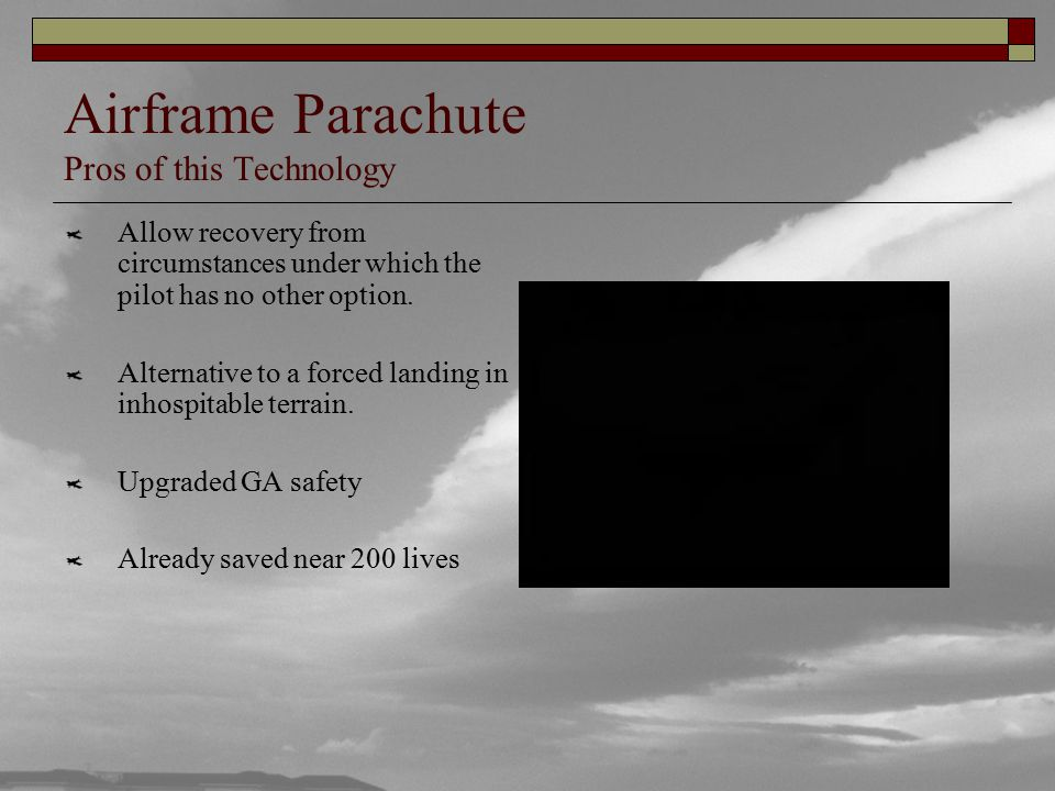 Airframe Parachute Pros of this Technology Allow recovery from circumstances under which the pilot has no other option.