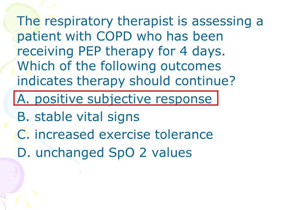 The respiratory therapist is assessing a patient with COPD who has been receiving PEP therapy for 4 days. Which of the following outcomes indicates th