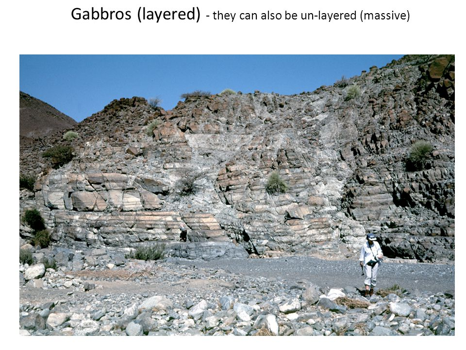 Gabbros (layered) - they can also be un-layered (massive)