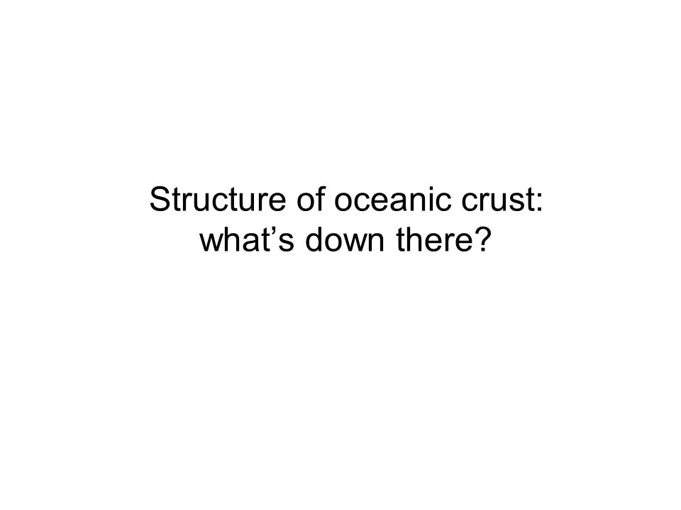 Structure of oceanic crust: what's down there