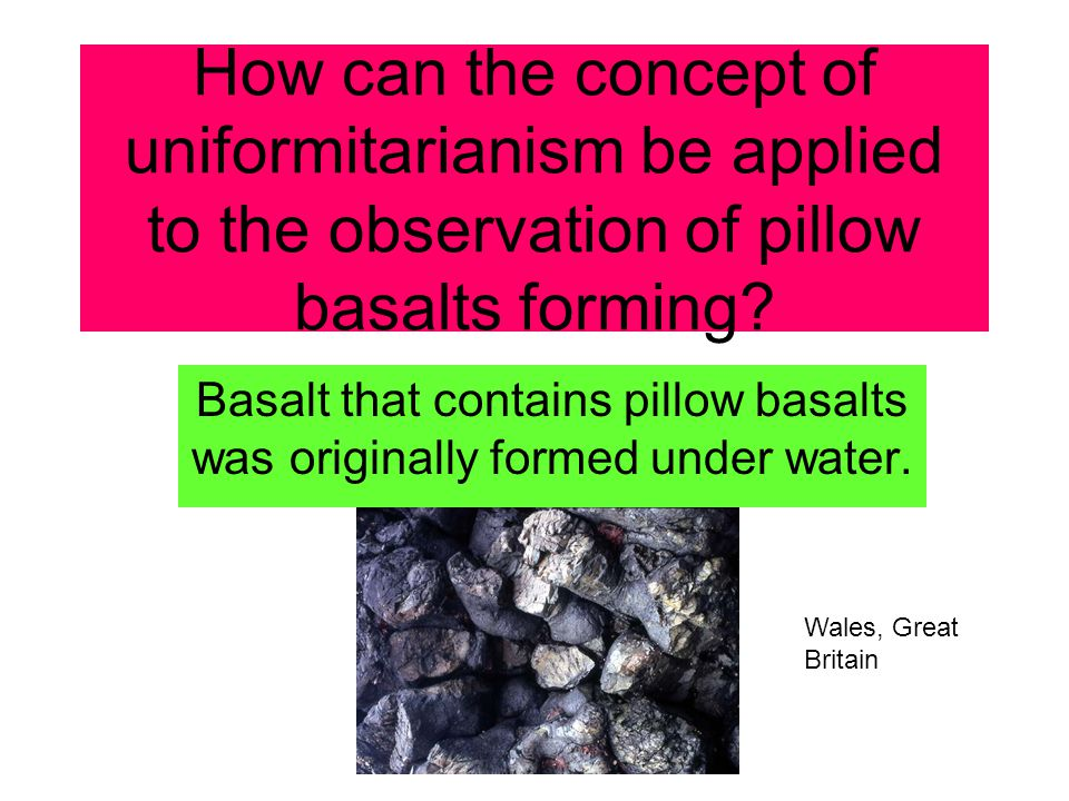 How can the concept of uniformitarianism be applied to the observation of pillow basalts forming.