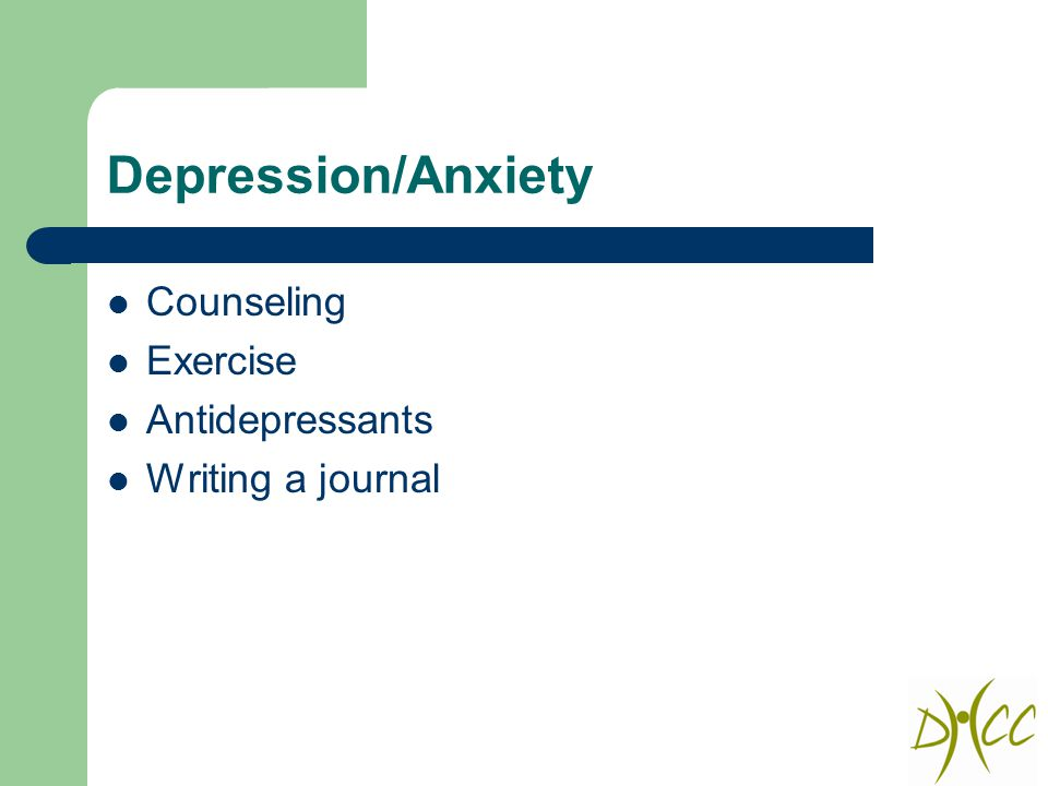 Depression/Anxiety Counseling Exercise Antidepressants Writing a journal