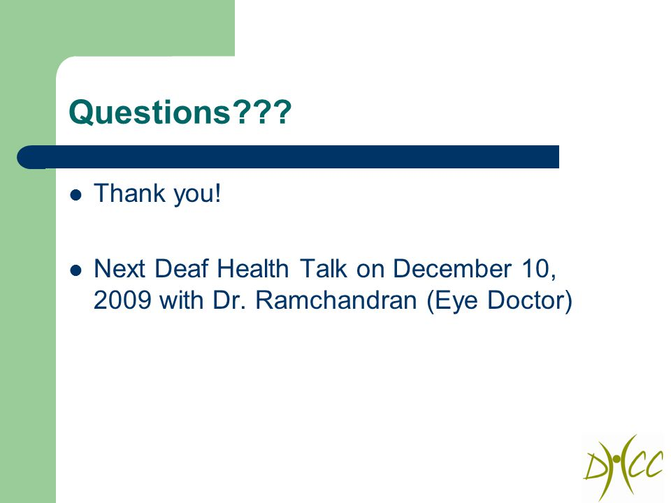 Questions . Thank you. Next Deaf Health Talk on December 10, 2009 with Dr.