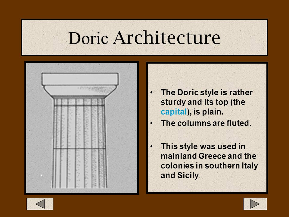 Doric Architecture The Doric style is rather sturdy and its top (the capital), is plain.