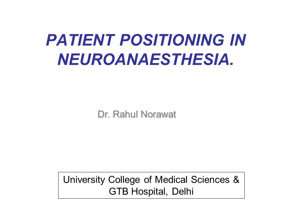 PATIENT POSITIONING IN NEUROANAESTHESIA. Dr.