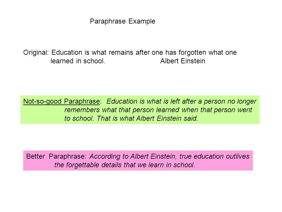Paraphrase Example Original: Education is what remains after one has forgotten what one learned in school.