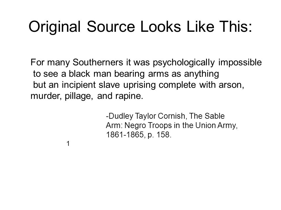 Original Source Looks Like This: 1 For many Southerners it was psychologically impossible to see a black man bearing arms as anything but an incipient slave uprising complete with arson, murder, pillage, and rapine.