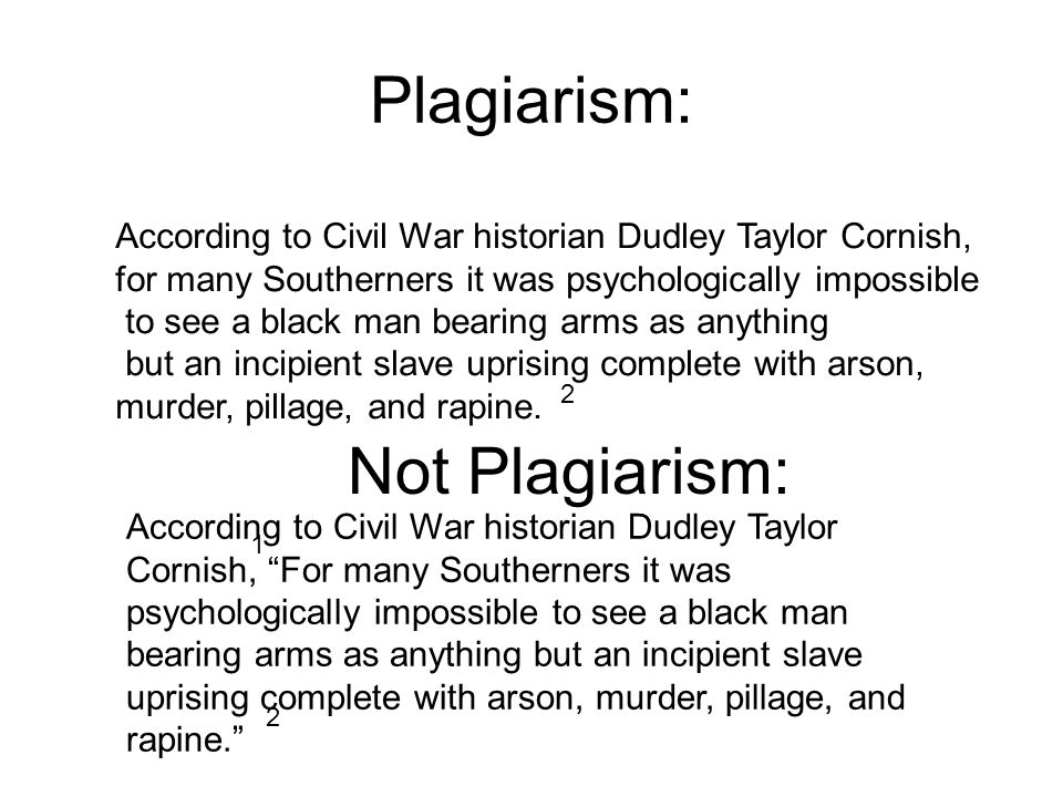 Plagiarism: 1 According to Civil War historian Dudley Taylor Cornish, for many Southerners it was psychologically impossible to see a black man bearing arms as anything but an incipient slave uprising complete with arson, murder, pillage, and rapine.