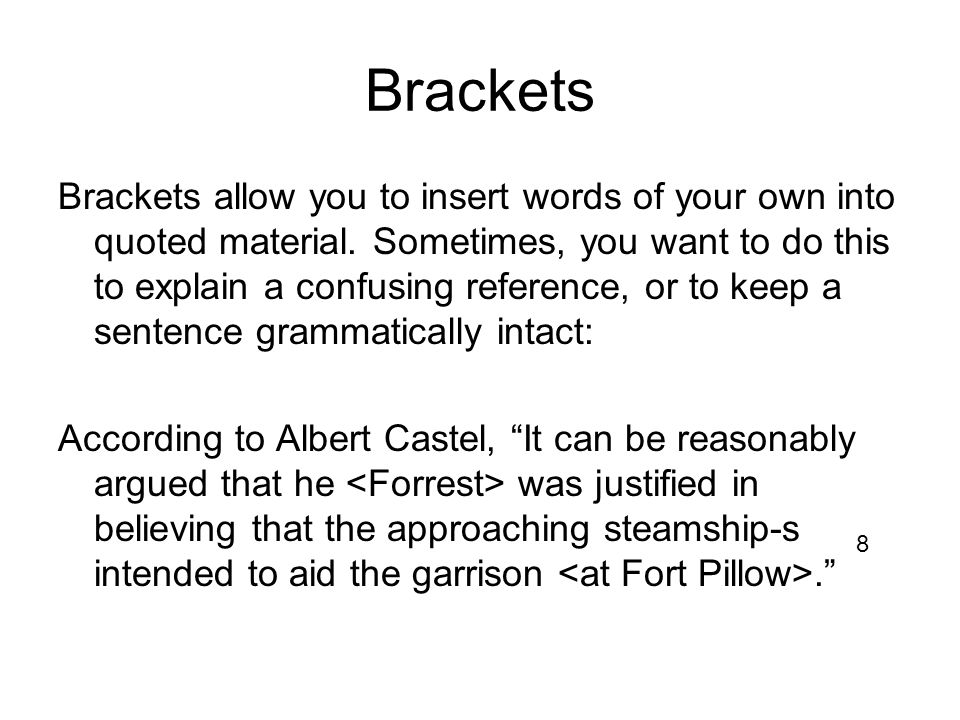 Brackets Brackets allow you to insert words of your own into quoted material.
