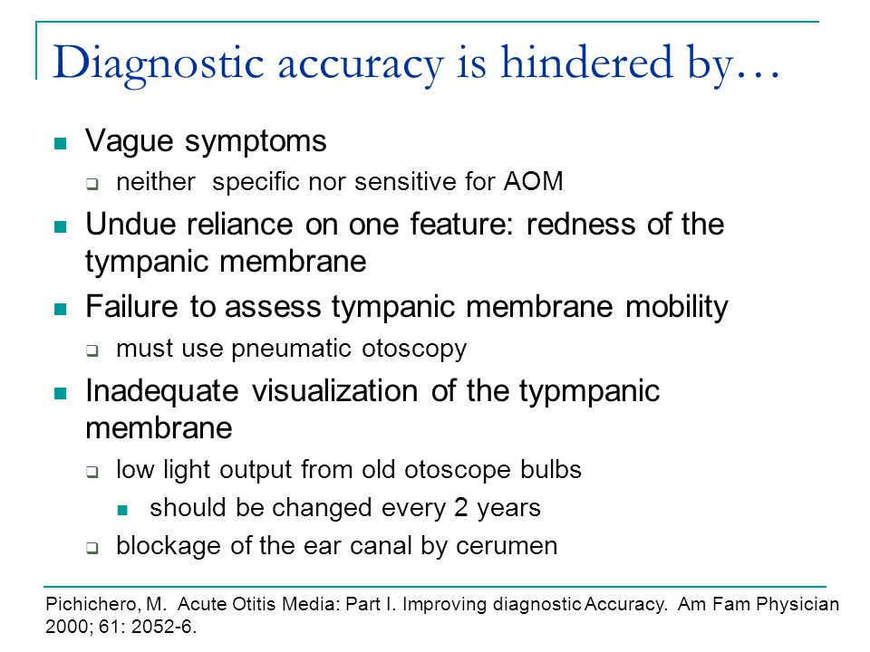 Diagnostic accuracy is hindered by… Vague symptoms  neither specific nor sensitive for AOM Undue reliance on one feature: redness of the tympanic mem