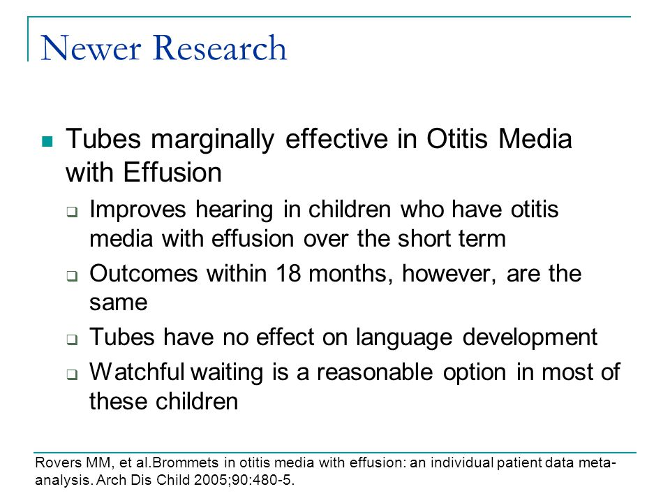 Newer Research Tubes marginally effective in Otitis Media with Effusion  Improves hearing in children who have otitis media with effusion over the sh