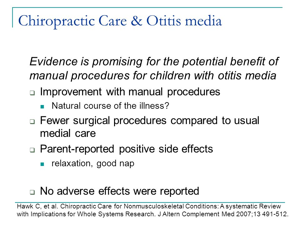 Chiropractic Care & Otitis media Evidence is promising for the potential benefit of manual procedures for children with otitis media  Improvement wit
