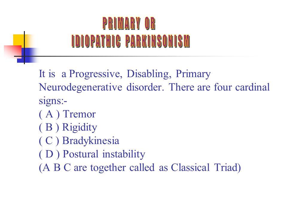 It is a Progressive, Disabling, Primary Neurodegenerative disorder.