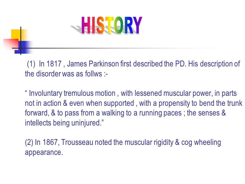 (1) In 1817, James Parkinson first described the PD.