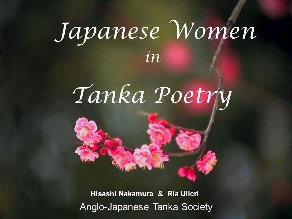 Japanese Women in Tanka Poetry Hisashi Nakamura & Ria Ulleri Anglo-Japanese Tanka Society
