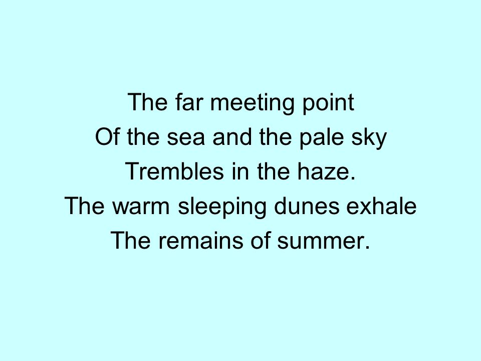 The far meeting point Of the sea and the pale sky Trembles in the haze. The warm sleeping dunes exhale The remains of summer.