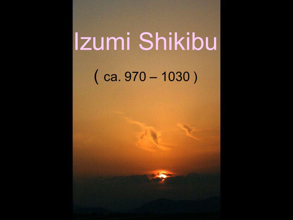 Izumi Shikibu ( ca. 970 – 1030 )