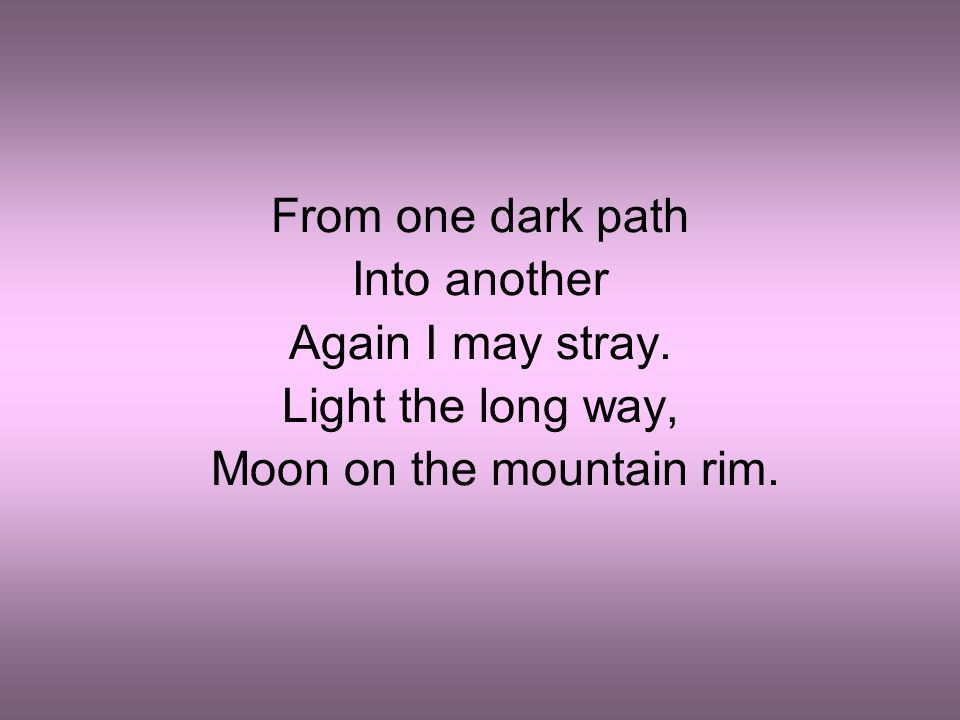 From one dark path Into another Again I may stray. Light the long way, Moon on the mountain rim.