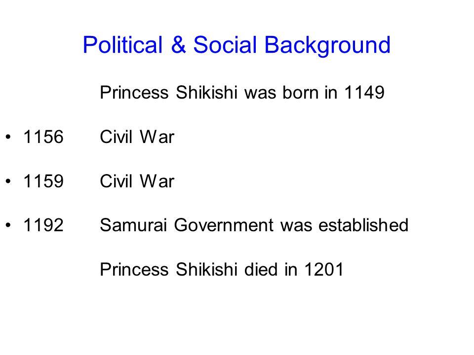 Political & Social Background Princess Shikishi was born in 1149 1156Civil War 1159Civil War 1192Samurai Government was established Princess Shikishi