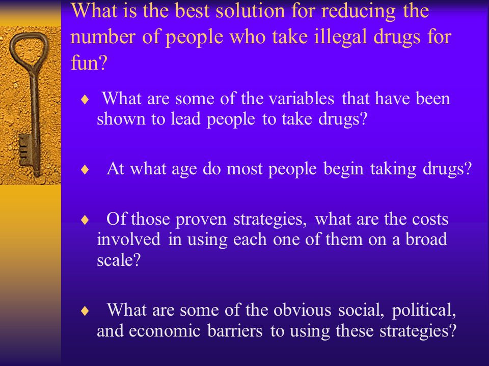 What is the best solution for reducing the number of people who take illegal drugs for fun.