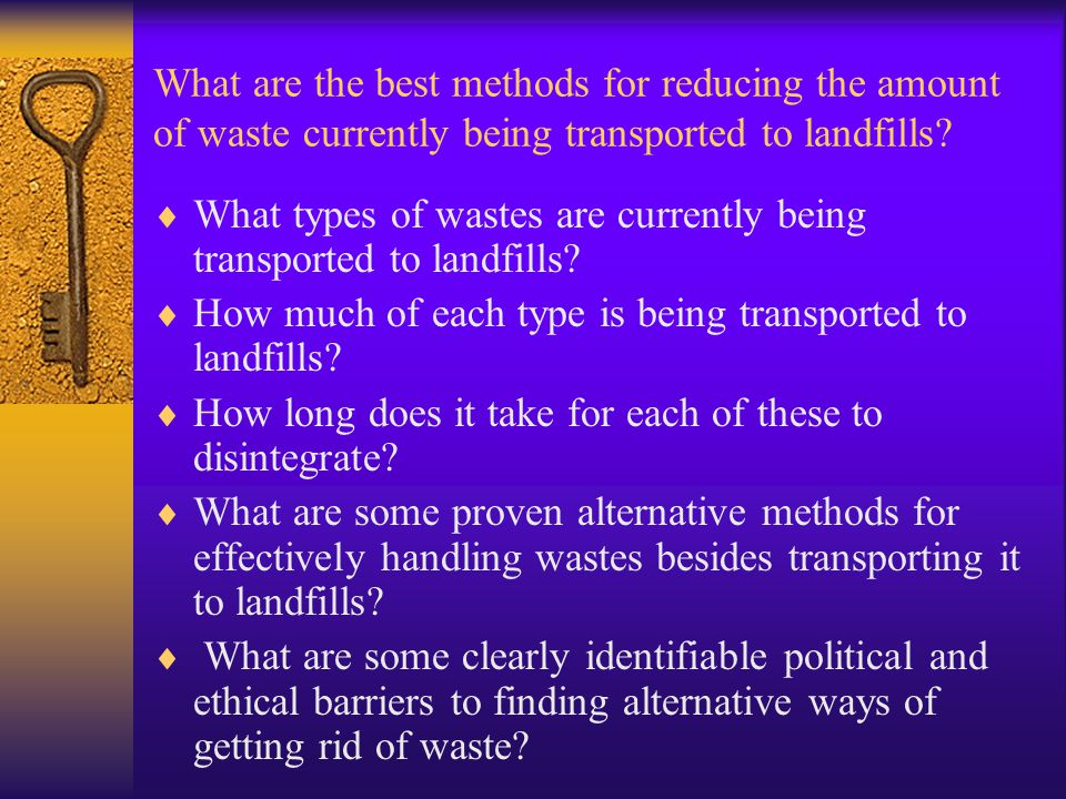 What are the best methods for reducing the amount of waste currently being transported to landfills?  What types of wastes are currently being transp