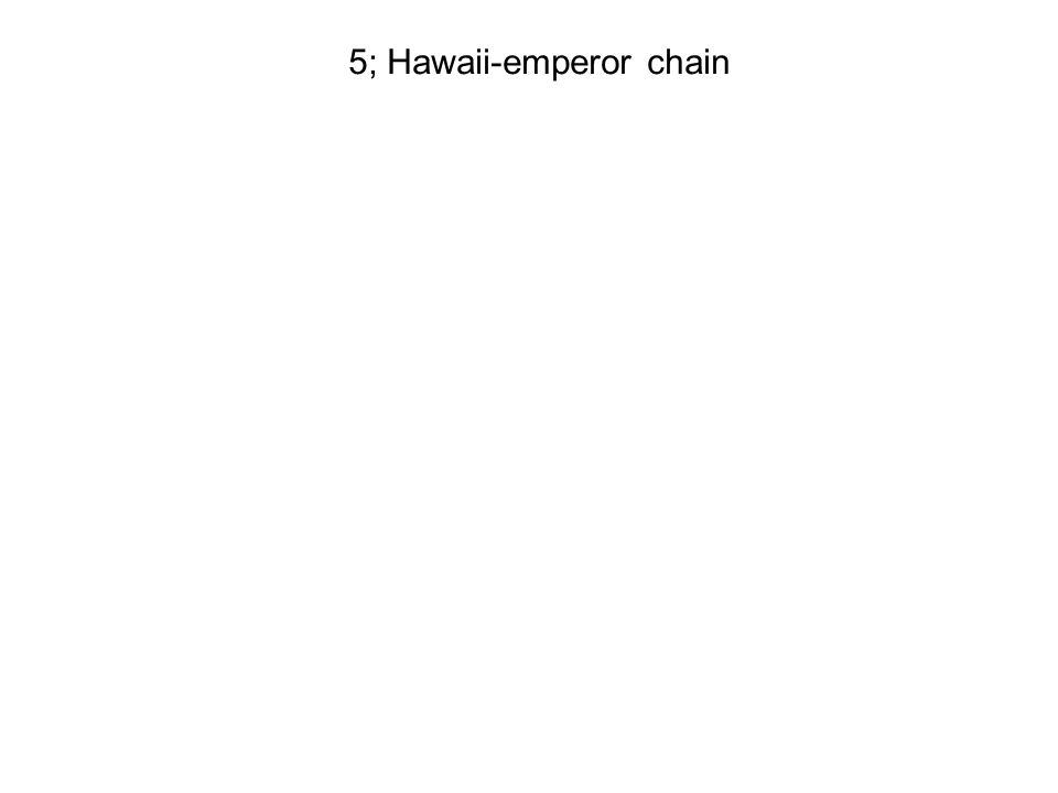 5; Hawaii-emperor chain