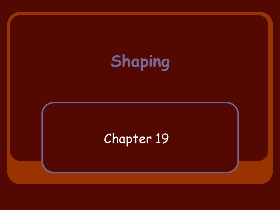 Shaping Chapter 19