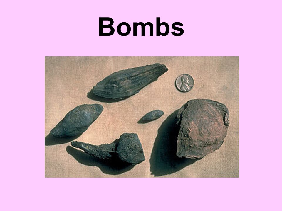 Bomb  Volcanic bombs are lava fragments that were ejected while viscous (partially molten) and smaller than 64 mm in diameter. Many acquire rounded a