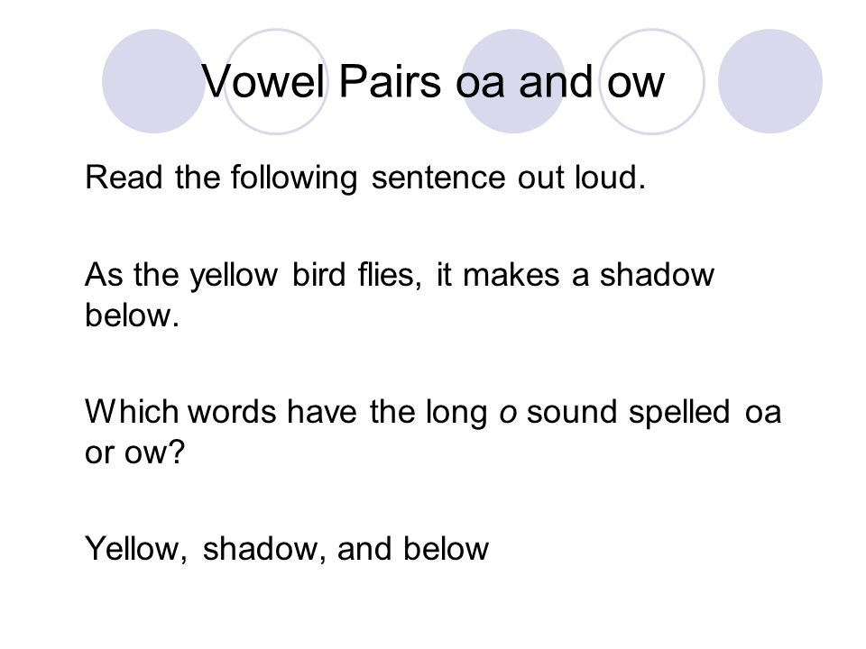 Vowel Pairs oa and ow Read the following sentence out loud.
