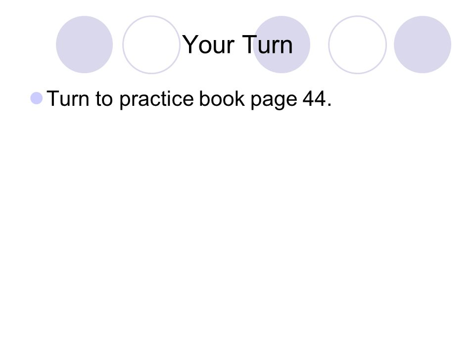 Your Turn Turn to practice book page 44.