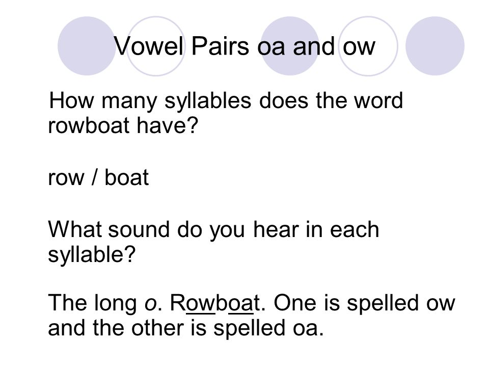 Vowel Pairs oa and ow How many syllables does the word oatmeal have.