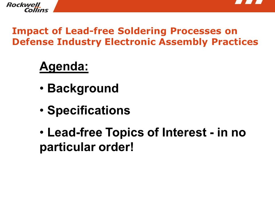 Impact of Lead-free Soldering Processes on Defense Industry Electronic Assembly Practices Agenda: Background Specifications Lead-free Topics of Intere